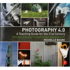 Focal Press Photography 4.0: A Teaching Guide for the 21st Century by M.Bogre
